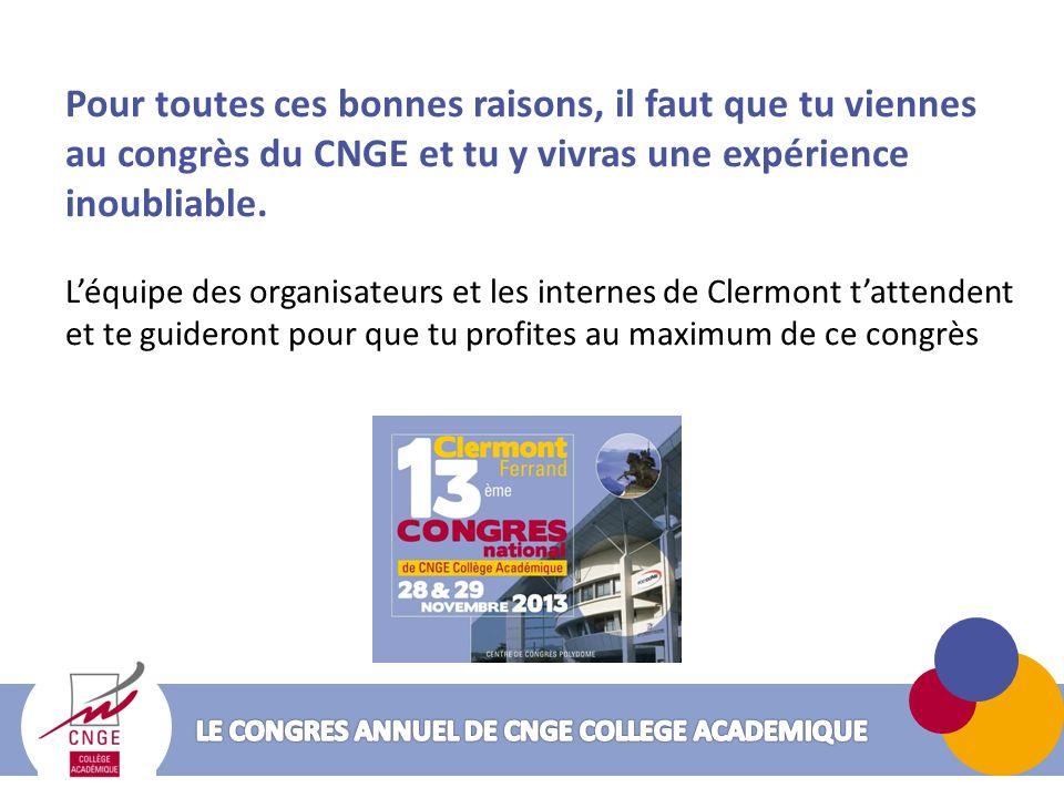 Pour toutes ces bonnes raisons, il faut que tu viennes au congrès du CNGE et tu y vivras une expérience inoubliable. Léquipe des organisateurs et les