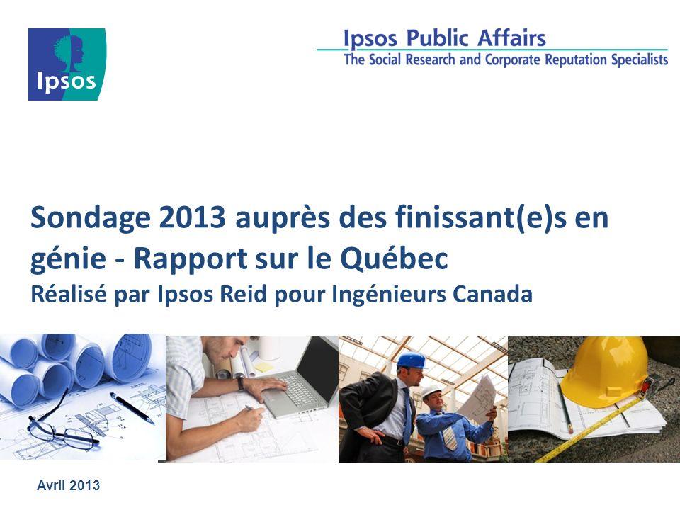 Sondage 2013 auprès des finissant(e)s en génie - Rapport sur le Québec Réalisé par Ipsos Reid pour Ingénieurs Canada Avril 2013