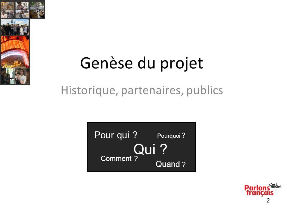 2 Genèse du projet Historique, partenaires, publics Pour qui ? Pourquoi ? Qui ? Comment ? Quand ?