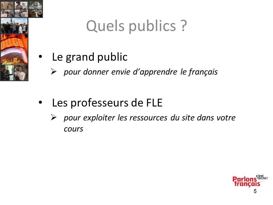5 Quels publics ? Le grand public pour donner envie dapprendre le français Les professeurs de FLE pour exploiter les ressources du site dans votre cou
