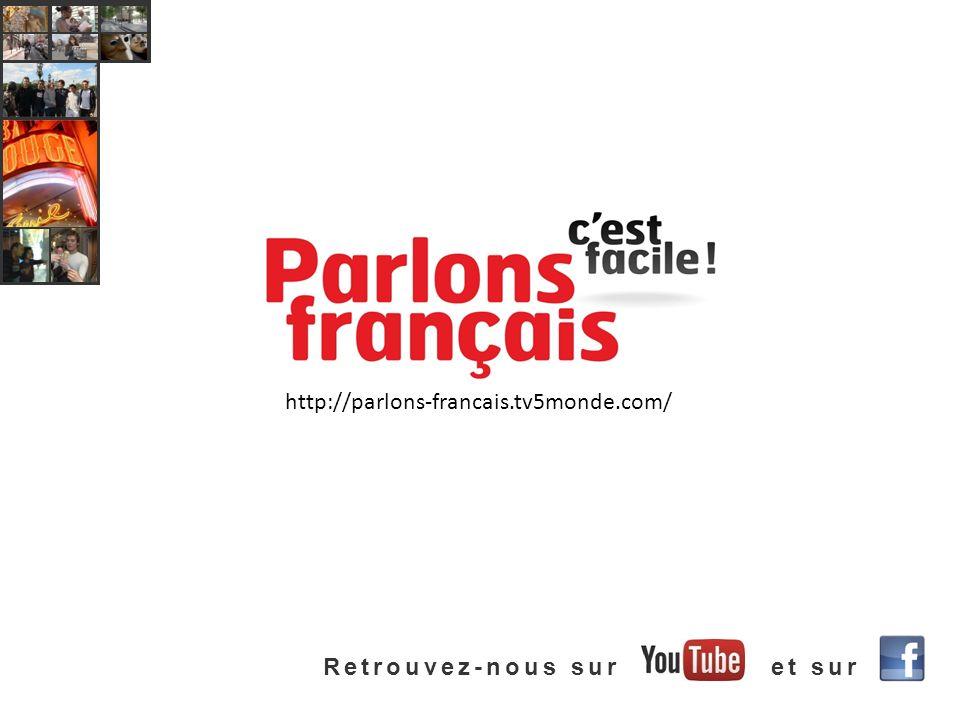 http://parlons-francais.tv5monde.com/ Retrouvez-nous sur et sur