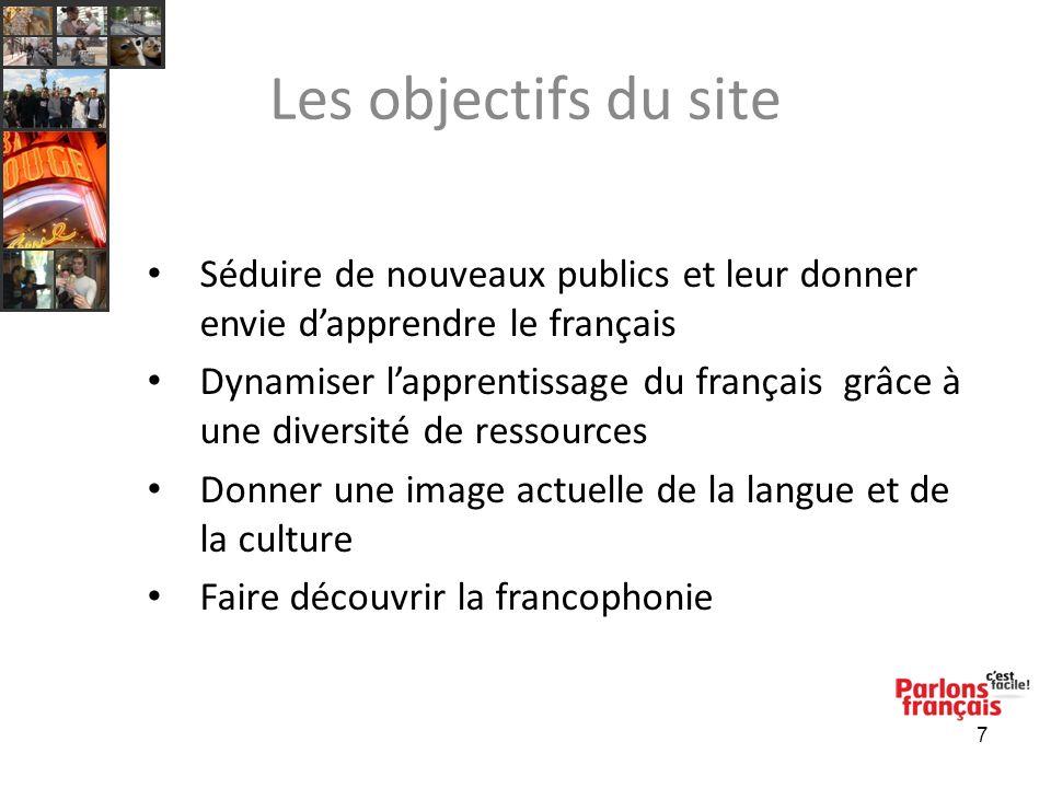 7 Les objectifs du site Séduire de nouveaux publics et leur donner envie dapprendre le français Dynamiser lapprentissage du français grâce à une diver