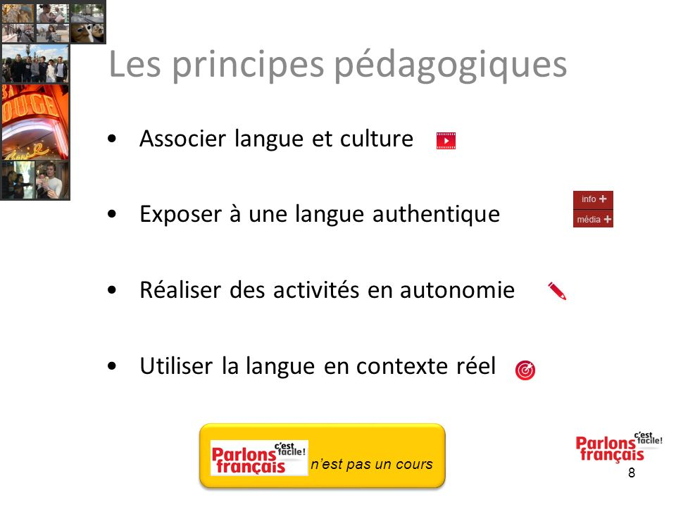 8 Les principes pédagogiques Associer langue et culture Exposer à une langue authentique Réaliser des activités en autonomie Utiliser la langue en contexte réel nest pas un cours