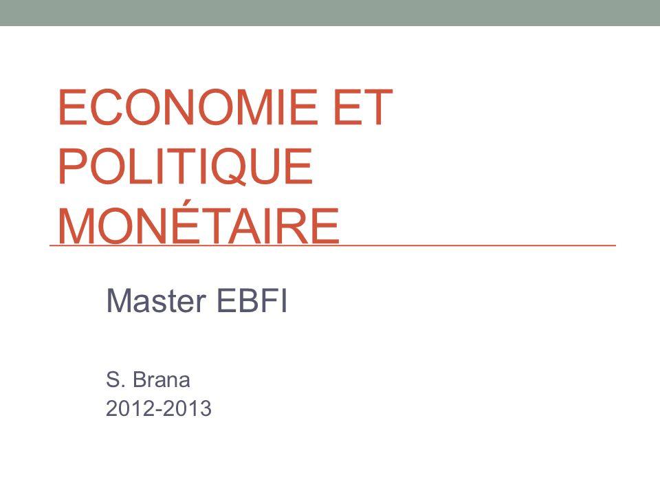 ECONOMIE ET POLITIQUE MONÉTAIRE Master EBFI S. Brana 2012-2013