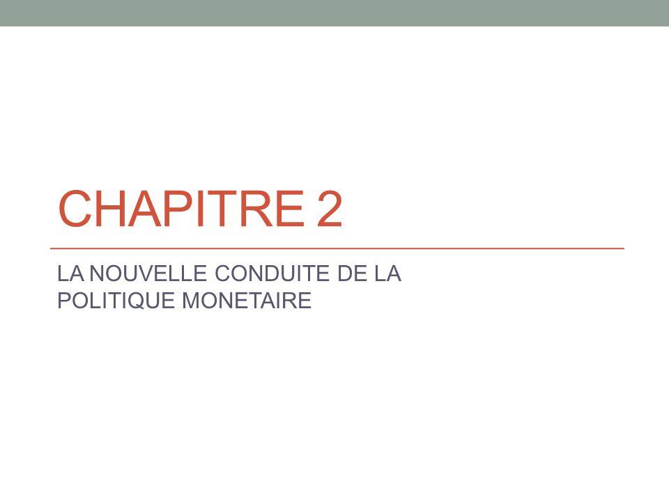 CHAPITRE 2 LA NOUVELLE CONDUITE DE LA POLITIQUE MONETAIRE