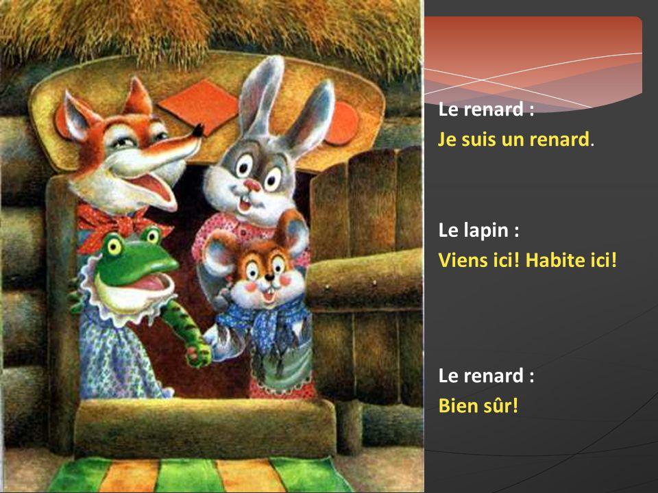 Le renard : Je suis un renard. Le lapin : Viens ici! Habite ici! Le renard : Bien sûr!