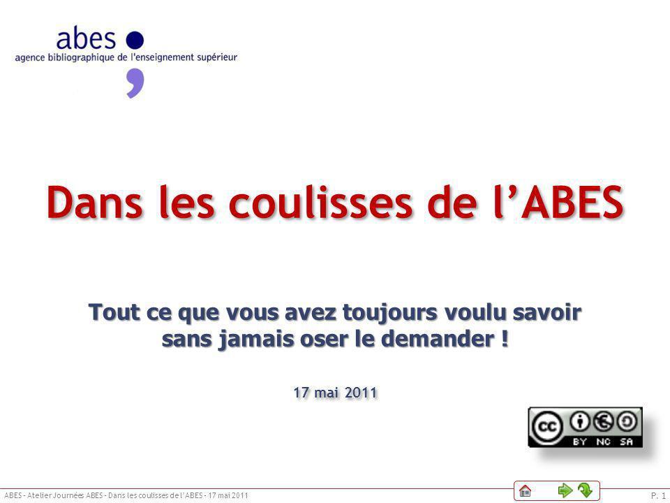 P. 1 ABES – Atelier Journées ABES – Dans les coulisses de lABES – 17 mai 2011 Le DSI de lABESPhilosophieIntroductionQui fait quoi ?IllustrationLe DSI
