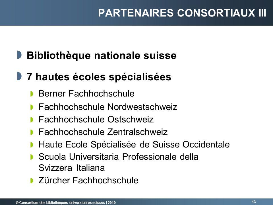 © Consortium des bibliothèques universitaires suisses   2010 13 Bibliothèque nationale suisse 7 hautes écoles spécialisées Berner Fachhochschule Fachh