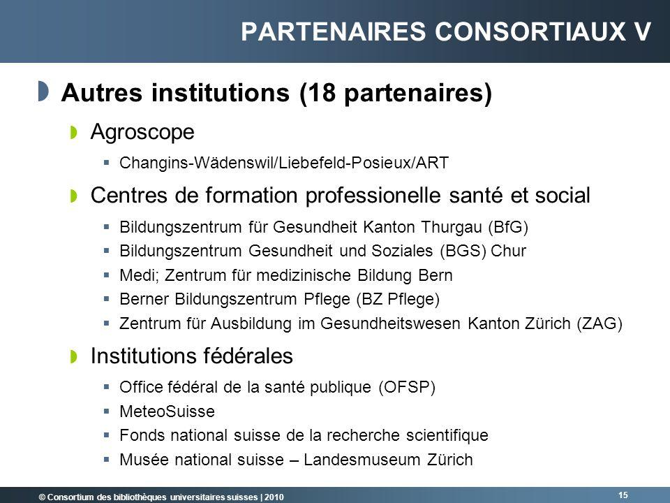 © Consortium des bibliothèques universitaires suisses   2010 15 Autres institutions (18 partenaires) Agroscope Changins-Wädenswil/Liebefeld-Posieux/AR