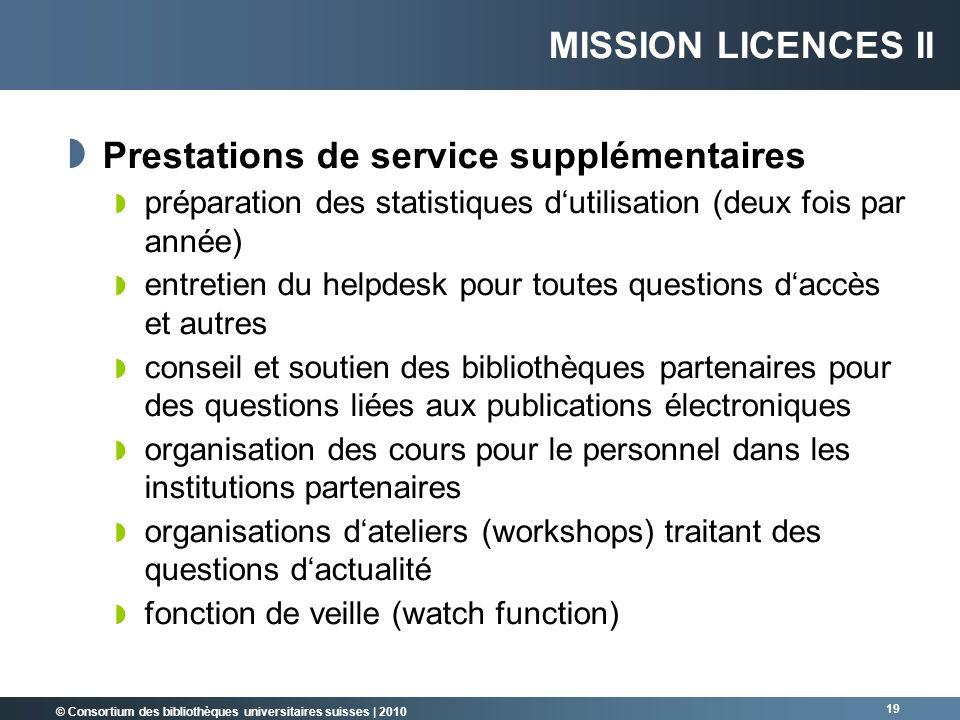 © Consortium des bibliothèques universitaires suisses   2010 19 Prestations de service supplémentaires préparation des statistiques dutilisation (deux