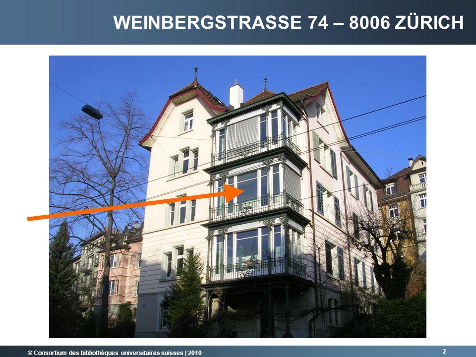 © Consortium des bibliothèques universitaires suisses   2010 2 WEINBERGSTRASSE 74 – 8006 ZÜRICH