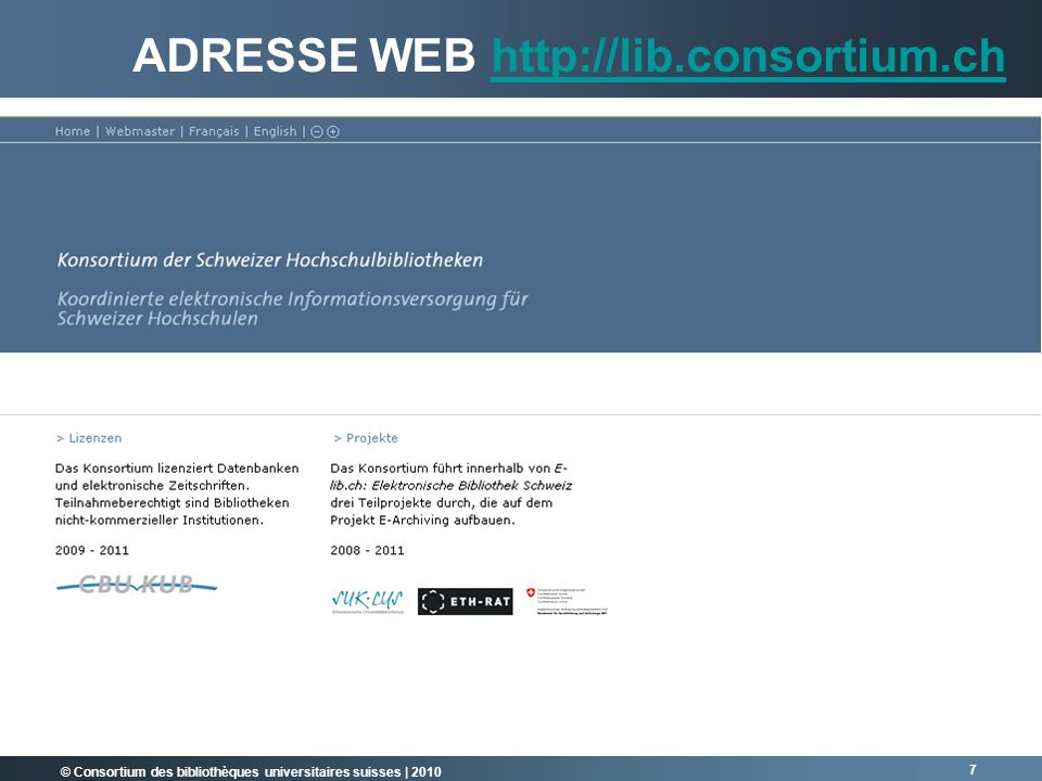 © Consortium des bibliothèques universitaires suisses   2010 7 ADRESSE WEB http://lib.consortium.chhttp://lib.consortium.ch