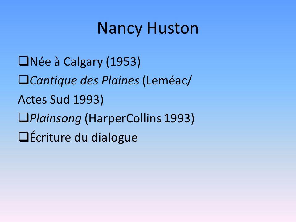 Nancy Huston Née à Calgary (1953) Cantique des Plaines (Leméac/ Actes Sud 1993) Plainsong (HarperCollins 1993) Écriture du dialogue