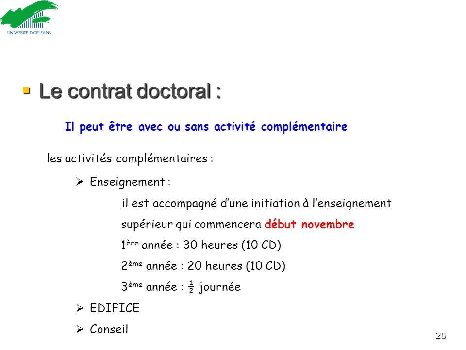 Le contrat doctoral : Le contrat doctoral : 20 Il peut être avec ou sans activité complémentaire les activités complémentaires : Enseignement : il est