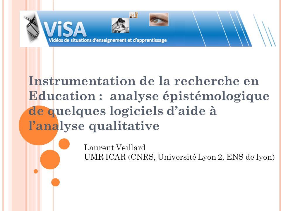 Instrumentation de la recherche en Education : analyse épistémologique de quelques logiciels daide à lanalyse qualitative Laurent Veillard UMR ICAR (C