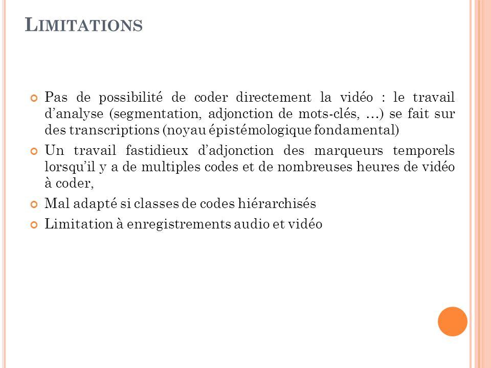 Pas de possibilité de coder directement la vidéo : le travail danalyse (segmentation, adjonction de mots-clés, …) se fait sur des transcriptions (noya
