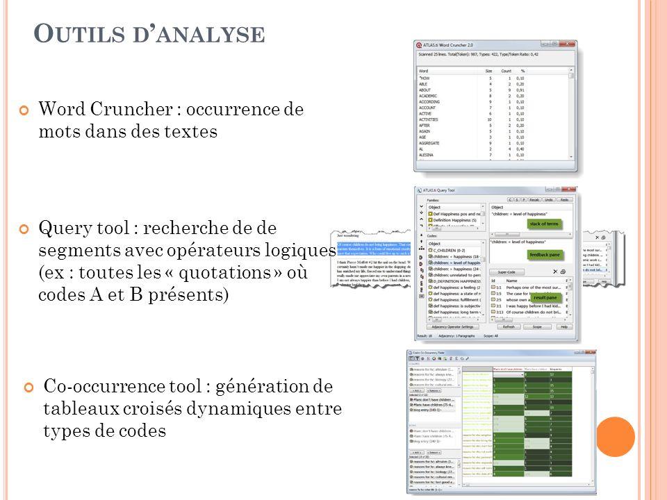 O UTILS D ANALYSE Word Cruncher : occurrence de mots dans des textes Query tool : recherche de de segments avec opérateurs logiques (ex : toutes les «