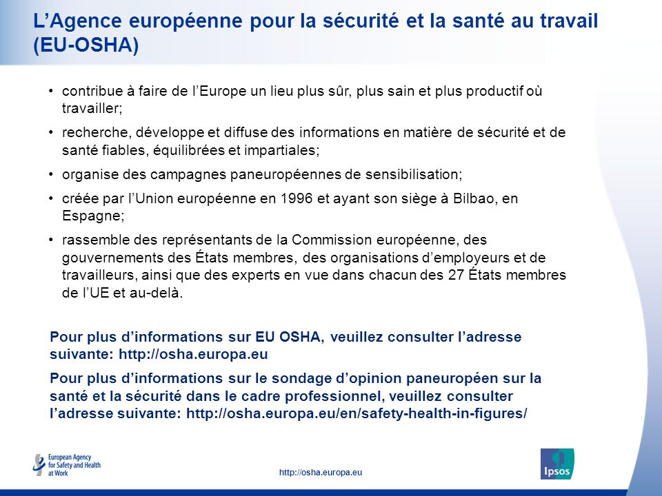 36 http://osha.europa.eu LAgence européenne pour la sécurité et la santé au travail (EU-OSHA) contribue à faire de lEurope un lieu plus sûr, plus sain