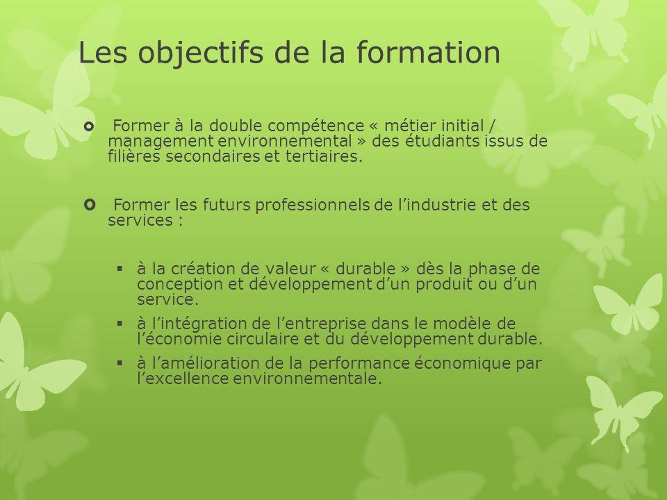 Les objectifs de la formation Former à la double compétence « métier initial / management environnemental » des étudiants issus de filières secondaires et tertiaires.