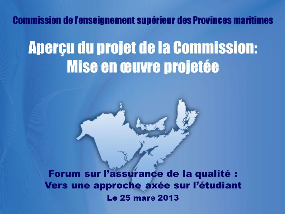 www.mphec.cawww.cespm.ca Commission de lenseignement supérieur des Provinces maritimes Aperçu du projet de la Commission: Mise en œuvre projetée Forum sur lassurance de la qualité : Vers une approche axée sur létudiant Le 25 mars 2013