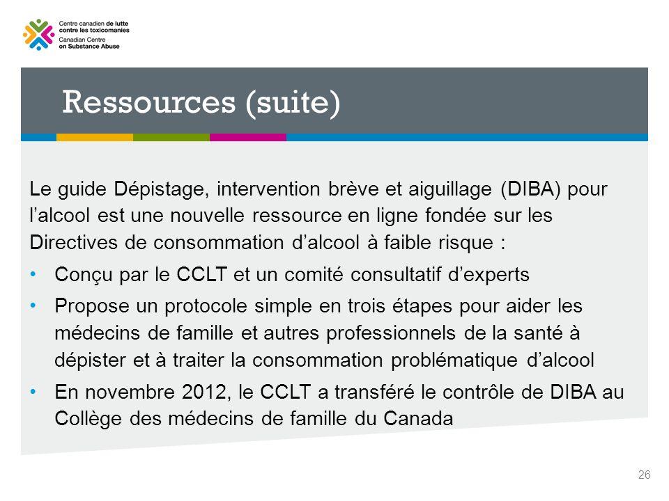 Ressources (suite) Le guide Dépistage, intervention brève et aiguillage (DIBA) pour lalcool est une nouvelle ressource en ligne fondée sur les Directi