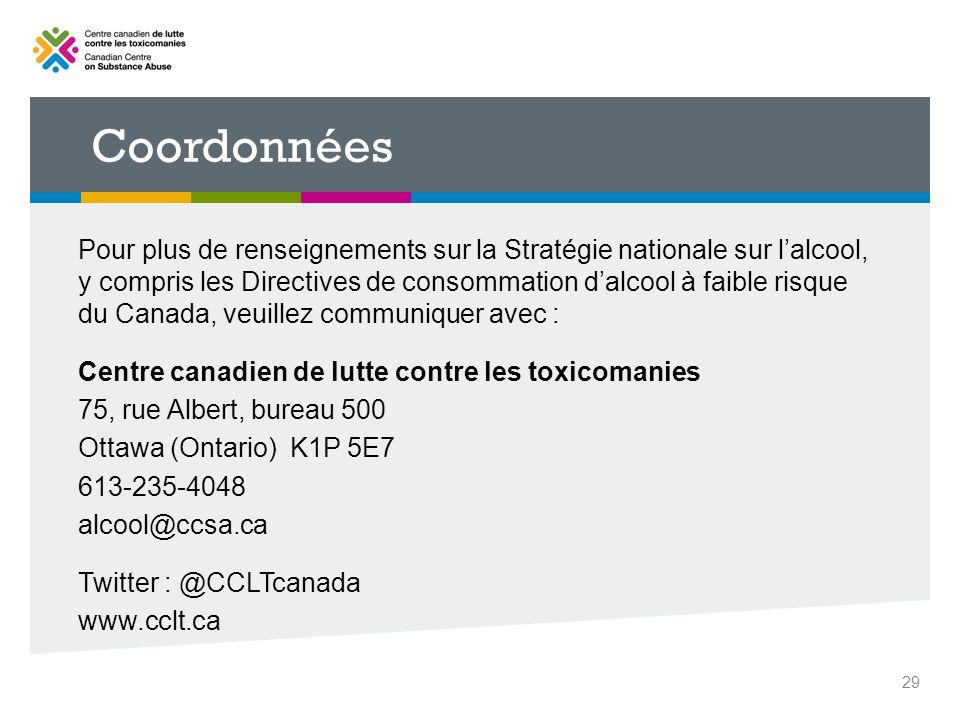 Coordonnées Pour plus de renseignements sur la Stratégie nationale sur lalcool, y compris les Directives de consommation dalcool à faible risque du Ca