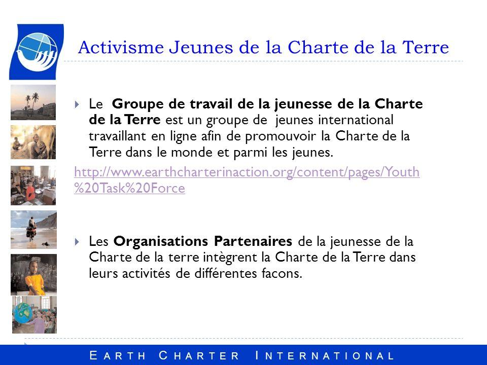 E A R T H C H A R T E R I N T E R N A T I O N A L Activisme Jeunes de la Charte de la Terre Le Groupe de travail de la jeunesse de la Charte de la Terre est un groupe de jeunes international travaillant en ligne afin de promouvoir la Charte de la Terre dans le monde et parmi les jeunes.
