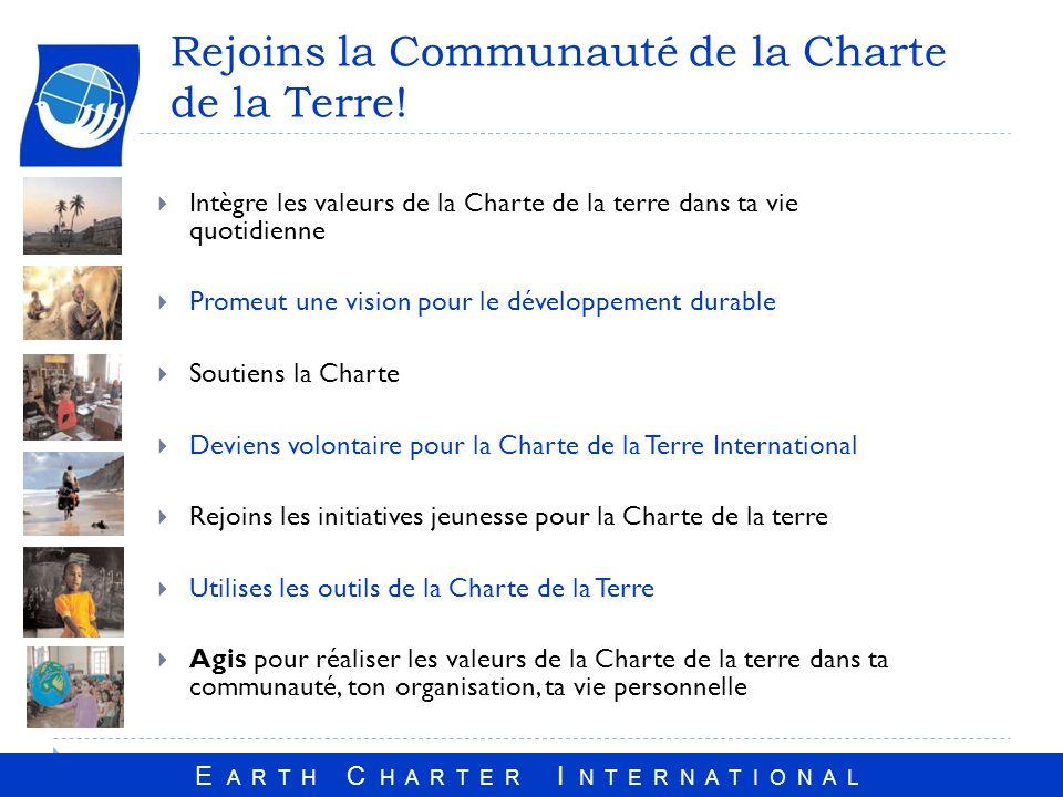 E A R T H C H A R T E R I N T E R N A T I O N A L Rejoins la Communauté de la Charte de la Terre.