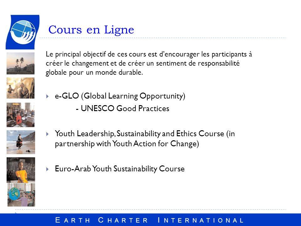 E A R T H C H A R T E R I N T E R N A T I O N A L Cours en Ligne Le principal objectif de ces cours est dencourager les participants à créer le changement et de créer un sentiment de responsabilité globale pour un monde durable.