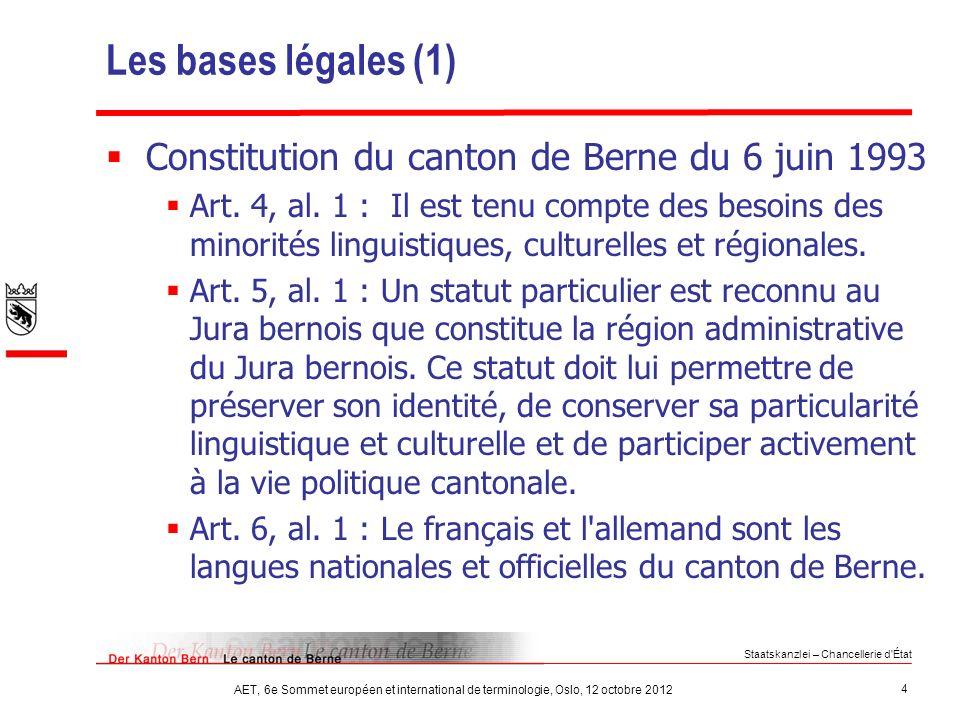 Staatskanzlei – Chancellerie d État 4 AET, 6e Sommet européen et international de terminologie, Oslo, 12 octobre 2012 Les bases légales (1) Constitution du canton de Berne du 6 juin 1993 Art.