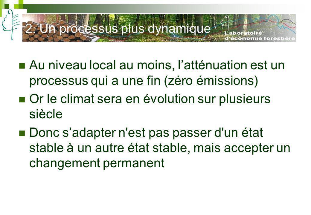 2. Un processus plus dynamique Au niveau local au moins, latténuation est un processus qui a une fin (zéro émissions) Or le climat sera en évolution s