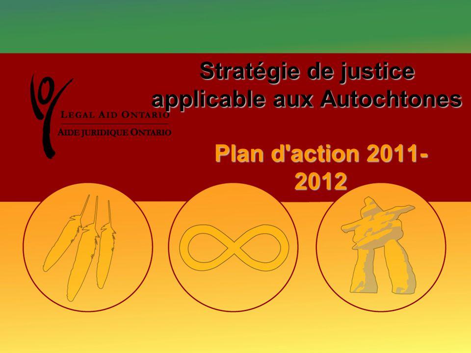 Stratégie de justice applicable aux Autochtones Plan d action 2011- 2012