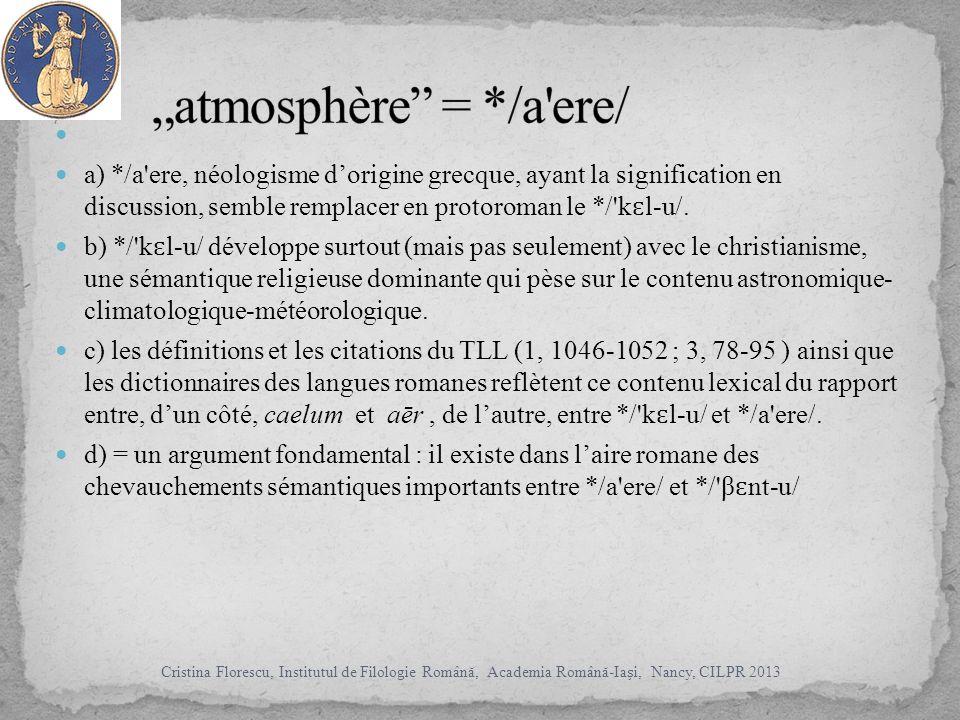 a) */a ere, néologisme dorigine grecque, ayant la signification en discussion, semble remplacer en protoroman le */ k ɛ l-u/.