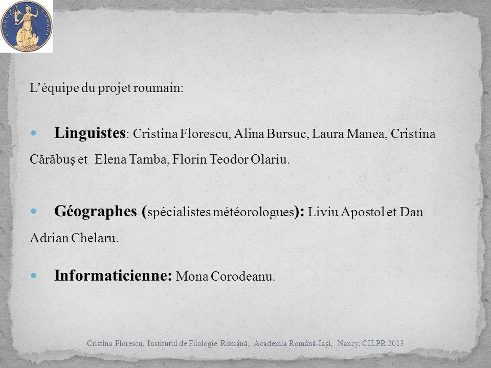 Léquipe du projet roumain: Linguistes : Cristina Florescu, Alina Bursuc, Laura Manea, Cristina Cărăbuş et Elena Tamba, Florin Teodor Olariu.