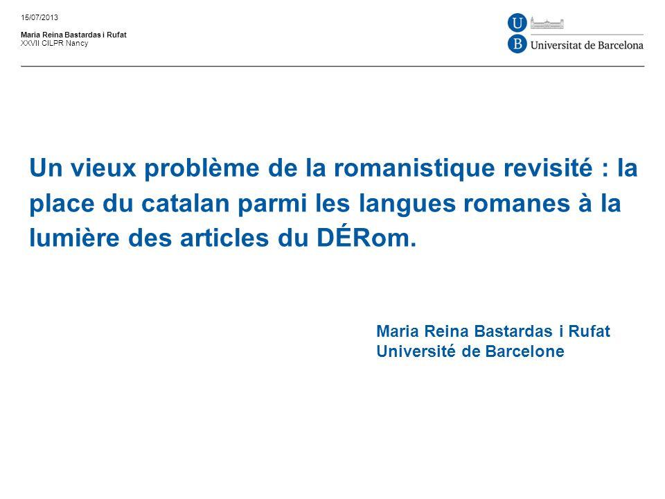 Un vieux problème de la romanistique revisité : la place du catalan parmi les langues romanes à la lumière des articles du DÉRom. Maria Reina Bastarda