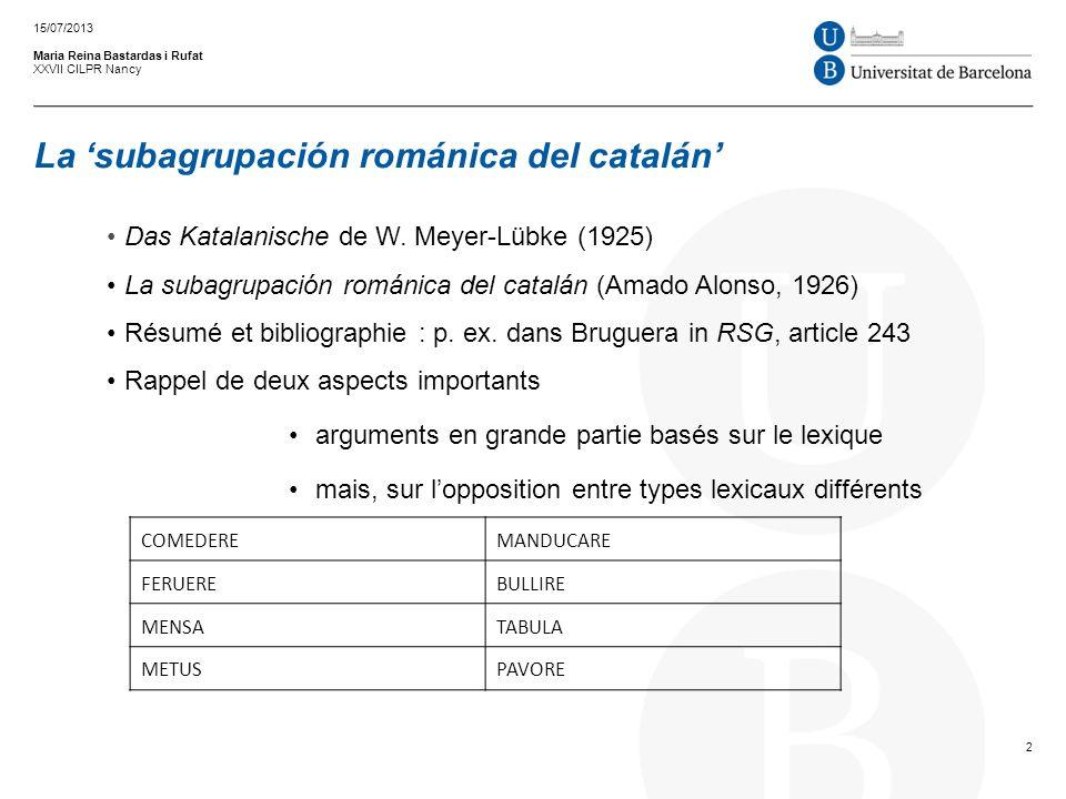 La subagrupación románica del catalán Maria Reina Bastardas i Rufat XXVII CILPR Nancy Das Katalanische de W. Meyer-Lübke (1925) La subagrupación román