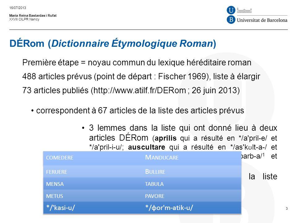 DÉRom (Dictionnaire Étymologique Roman) Maria Reina Bastardas i Rufat XXVII CILPR Nancy Première étape = noyau commun du lexique héréditaire roman 488