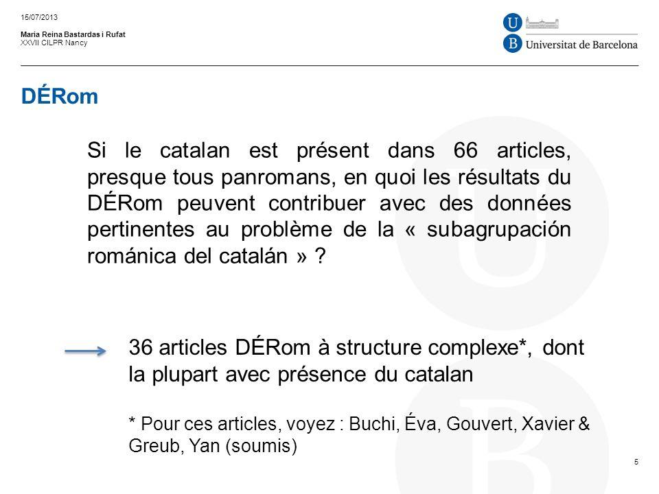 DÉRom Maria Reina Bastardas i Rufat XXVII CILPR Nancy 15/07/2013 5 36 articles DÉRom à structure complexe*, dont la plupart avec présence du catalan *