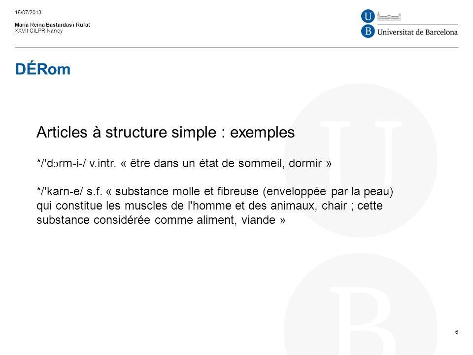 DÉRom Maria Reina Bastardas i Rufat XXVII CILPR Nancy 15/07/2013 6 Articles à structure simple : exemples */'d ɔ rm i / v.intr. « être dans un état de