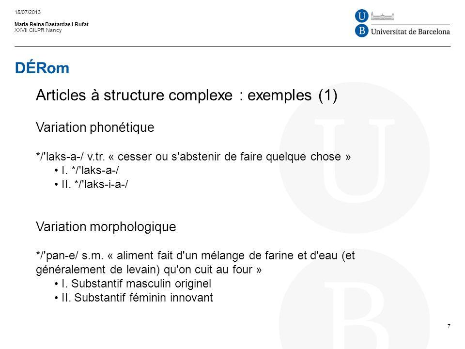 DÉRom Maria Reina Bastardas i Rufat XXVII CILPR Nancy 15/07/2013 7 Articles à structure complexe : exemples (1) Variation phonétique */'laks a / v.tr.