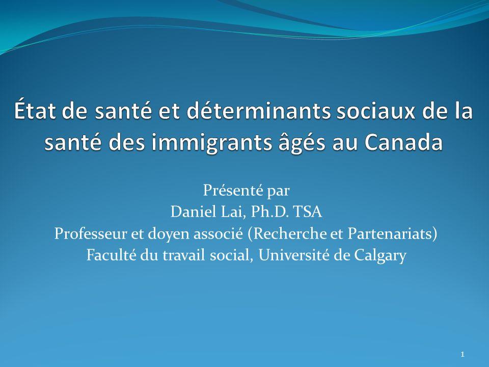Présenté par Daniel Lai, Ph.D. TSA Professeur et doyen associé (Recherche et Partenariats) Faculté du travail social, Université de Calgary 1