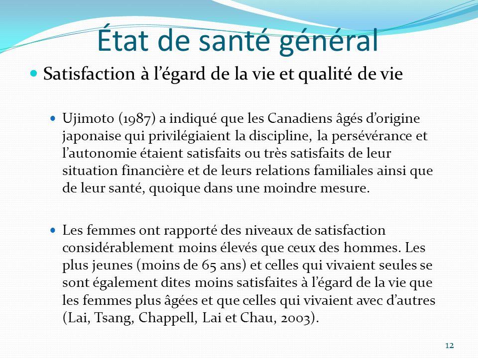 État de santé général Satisfaction à légard de la vie et qualité de vie Ujimoto (1987) a indiqué que les Canadiens âgés dorigine japonaise qui privilé