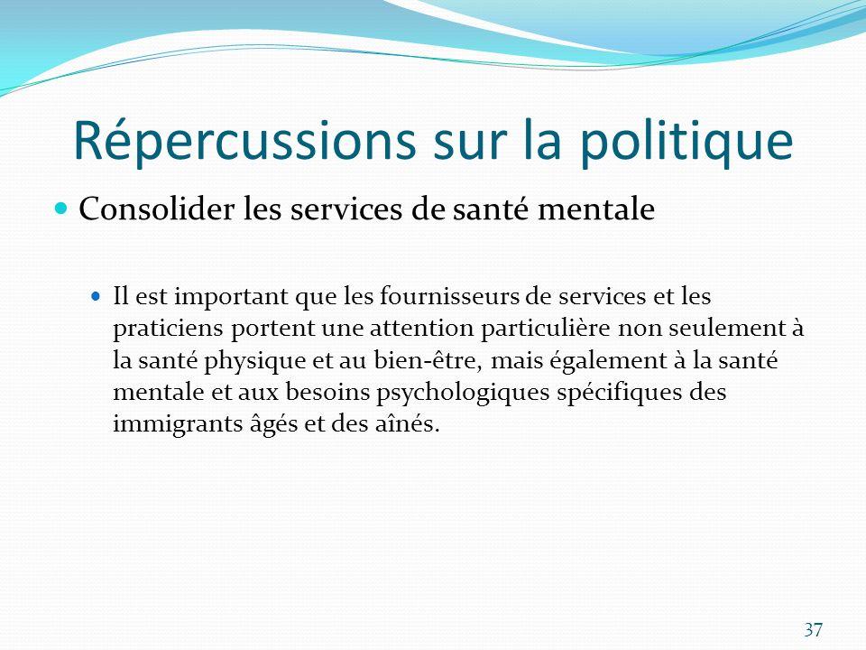 Répercussions sur la politique Consolider les services de santé mentale Il est important que les fournisseurs de services et les praticiens portent un