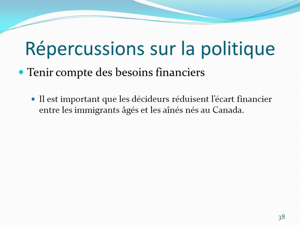 Répercussions sur la politique Tenir compte des besoins financiers Il est important que les décideurs réduisent lécart financier entre les immigrants