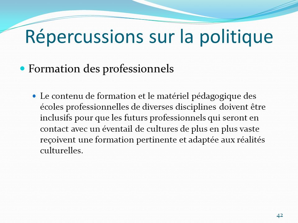 Répercussions sur la politique Formation des professionnels Le contenu de formation et le matériel pédagogique des écoles professionnelles de diverses