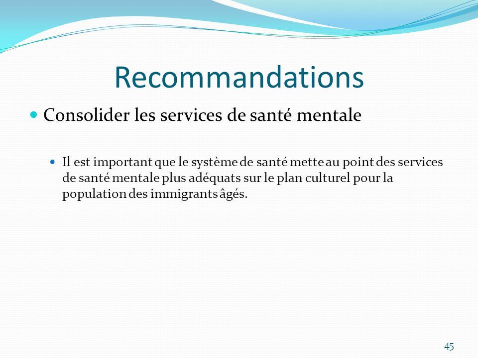 Recommandations Consolider les services de santé mentale Il est important que le système de santé mette au point des services de santé mentale plus ad