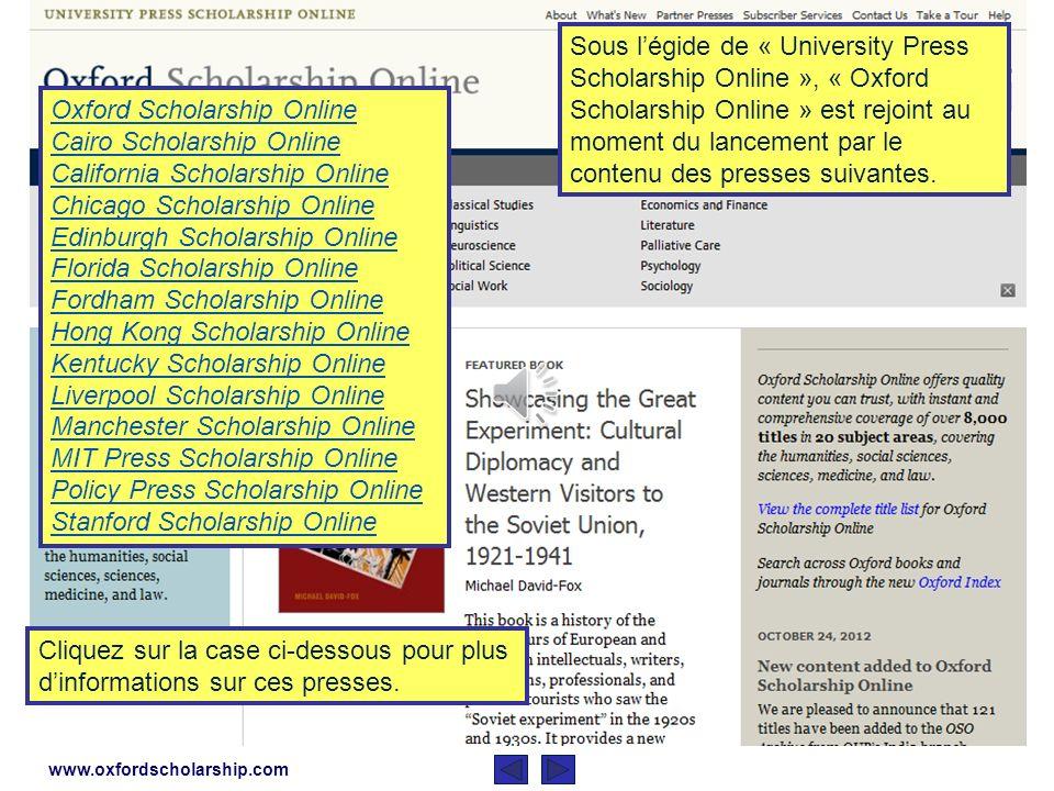 www.oxfordscholarship.com La recherche, qui auparavant aurait exigé un passage entre une variété de livres et de sites web non liés, sexécute désormais à travers un engin de recherche unique UPSO.