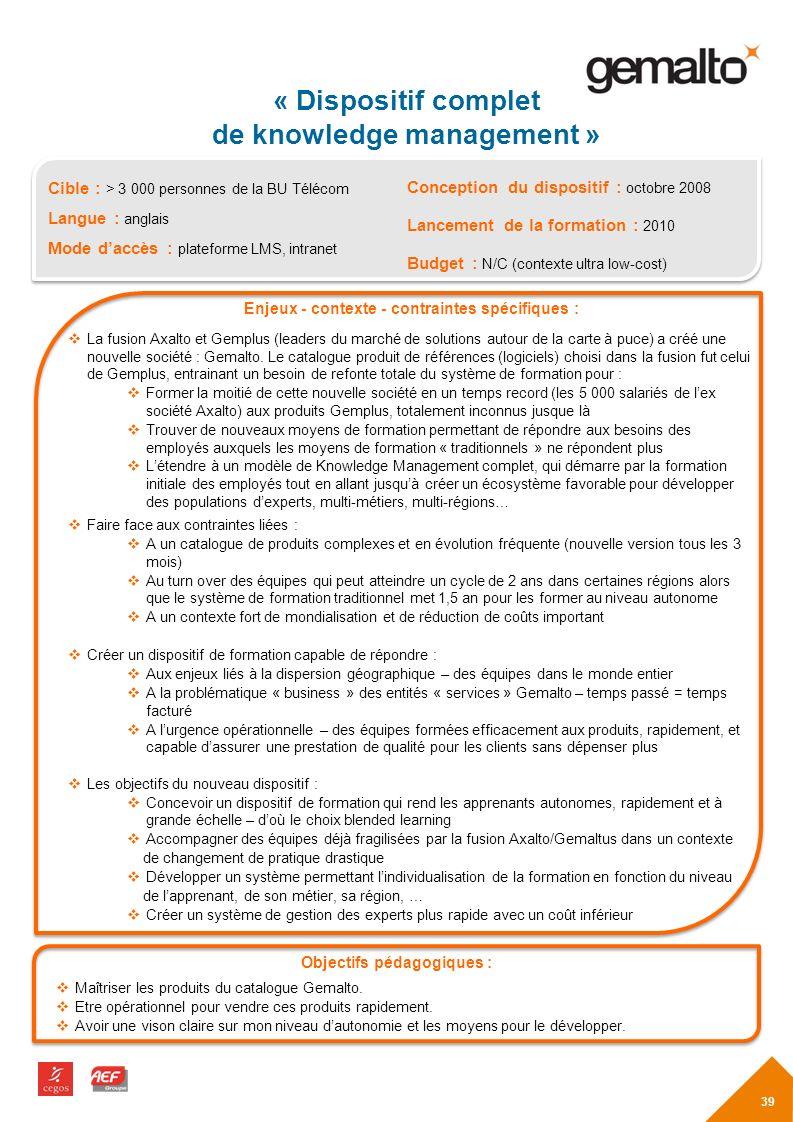 Cible : > 3 000 personnes de la BU Télécom Langue : anglais Mode daccès : plateforme LMS, intranet Enjeux - contexte - contraintes spécifiques : La fusion Axalto et Gemplus (leaders du marché de solutions autour de la carte à puce) a créé une nouvelle société : Gemalto.