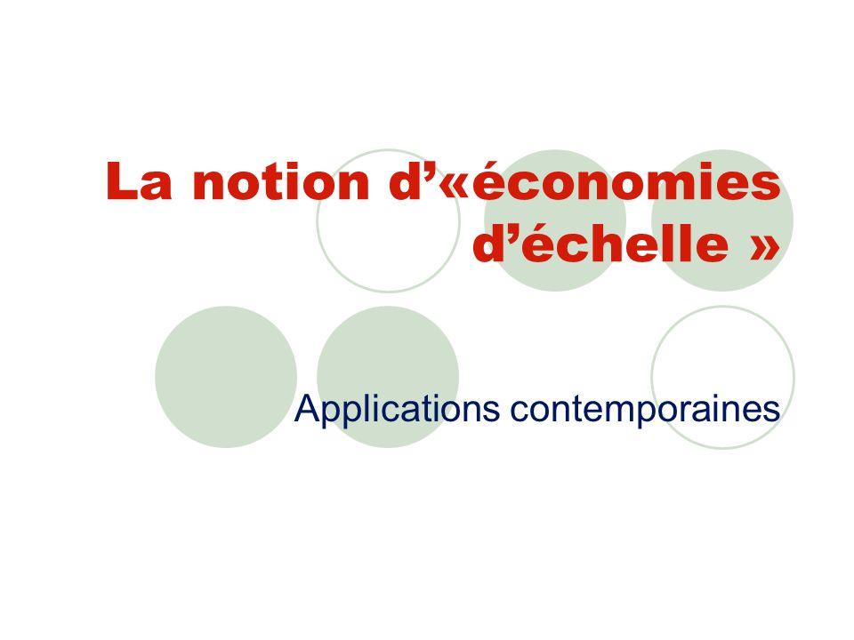 La notion d«économies déchelle » Applications contemporaines
