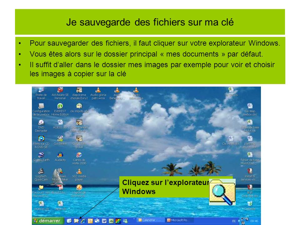 Je sauvegarde des fichiers sur ma clé Pour sauvegarder des fichiers, il faut cliquer sur votre explorateur Windows. Vous êtes alors sur le dossier pri